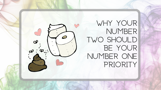 WHY YOUR NUMBER TWO SHOULD BE YOUR NUMBER ONE PRIORITY: A DISCUSSION ABOUT POOP AND WHAT IT SAYS ABOUT YOUR HEALTH